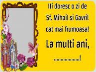 Personalizare felicitari de Sfintii Mihail si Gavril | Iti doresc o zi de Sf. Mihail si Gavril cat mai frumoasa! La multi ani, ...! -