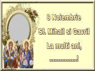 Personalizare felicitari de Sfintii Mihail si Gavril | 8 Noiembrie Sf. Mihail si Gavril La multi ani, ...! -