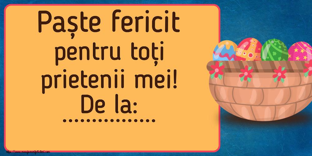 Personalizare felicitari de Pasti | Paște fericit pentru toți prietenii mei! De la: ...