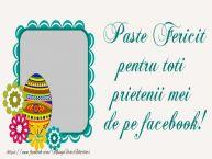 Personalizare felicitari de Pasti | Paste Fericit pentru toti prietenii mei de pe facebook!