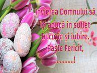 Personalizare felicitari de Pasti | Invierea Domnului să îți aducă în suflet bucurie și iubire. Paște Fericit, ...!