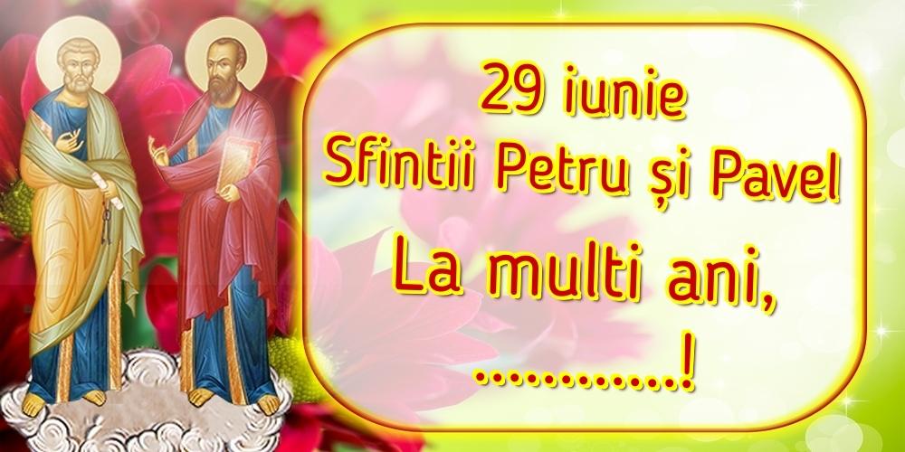 Personalizare felicitari de Sfintii Petru si Pavel   29 iunie Sfintii Petru și Pavel La multi ani, ...!