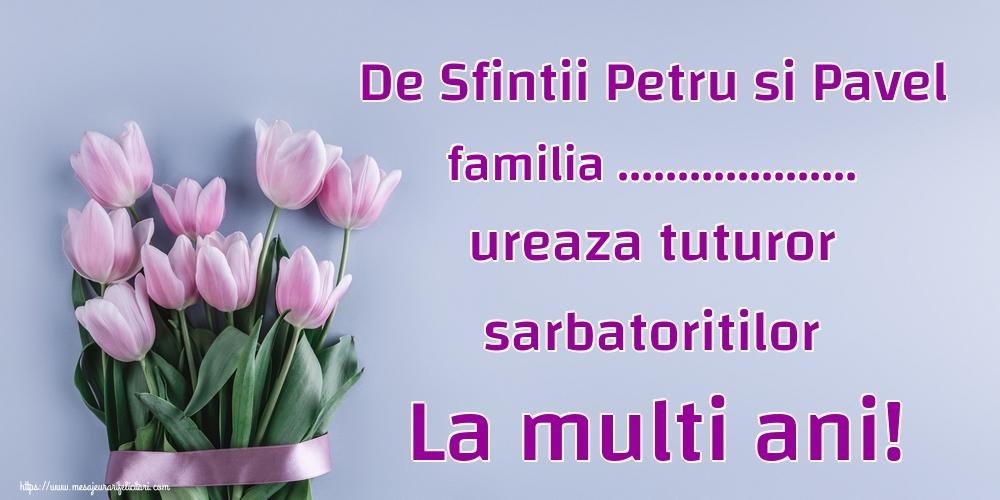 Personalizare felicitari de Sfintii Petru si Pavel   De Sfintii Petru si Pavel familia ... ureaza tuturor sarbatoritilor La multi ani!