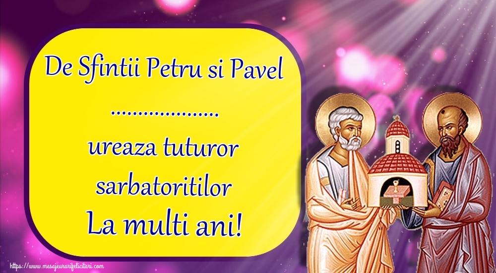 Personalizare felicitari de Sfintii Petru si Pavel   De Sfintii Petru si Pavel ... ureaza tuturor sarbatoritilor La multi ani!