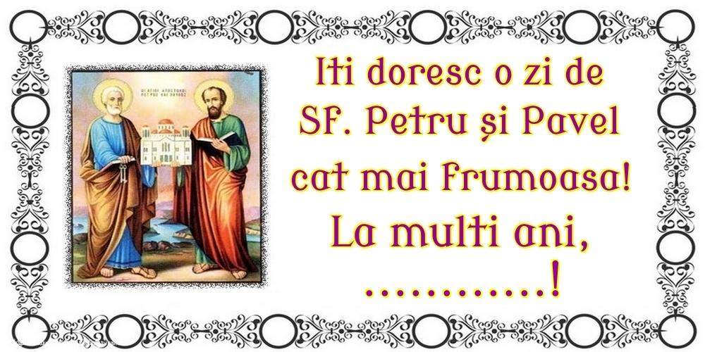 Personalizare felicitari de Sfintii Petru si Pavel | Iti doresc o zi de Sf. Petru și Pavel cat mai frumoasa! La multi ani, ...!