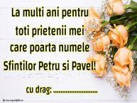 Personalizare felicitari de Sfintii Petru si Pavel | La multi ani pentru toti prietenii mei care poarta numele Sfintilor Petru si Pavel! ...
