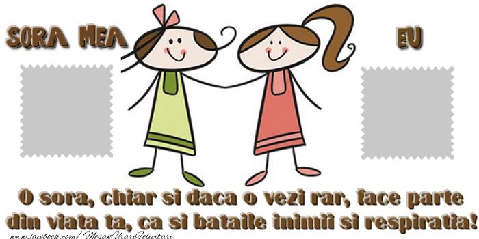 Personalizare felicitari de prietenie | 0 sora, chiar si daca o vezi rar, face parte din viata ta, ca si bataile inimii si respiratia! ... ...