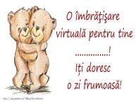 Personalizare felicitari de prietenie | O îmbrăţişare virtuală pentru tine .... Iți doresc o zi frumoasă!