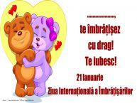 Personalizare felicitari de prietenie | ..., te îmbrățișez cu drag! Te iubesc! - 21 Ianuarie - Ziua Internaţională a Îmbrăţişărilor