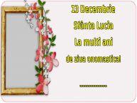 Personalizare felicitari de Sfânta Lucia | 13 Decembrie Sfânta Lucia La multi ani de ziua onomastica! ...!