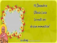 Personalizare felicitari de Sfânta Lucia   13 Decembrie Sfânta Lucia La multi ani de ziua onomastica! ...!