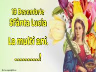 Personalizare felicitari de Sfânta Lucia | 13 Decembrie Sfânta Lucia La multi ani. ...!