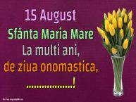 Personalizare felicitari de Sfanta Maria Mare | 15 August Sfânta Maria Mare La multi ani, de ziua onomastica, ...!