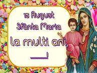Personalizare felicitari de Sfanta Maria Mare | 15 August Sfânta Maria La multi ani, ...!