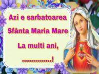 Personalizare felicitari de Sfanta Maria Mare | Azi e sarbatoarea Sfânta Maria Mare La multi ani, ...!