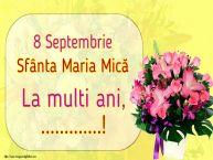 Personalizare felicitari de Sfanta Maria Mica | 8 Septembrie Sfânta Maria Mică La multi ani, ...!