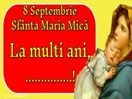 Personalizare felicitari de Sfanta Maria Mica   8 Septembrie Sfânta Maria Mică La multi ani, ...!