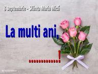Personalizare felicitari de Sfanta Maria Mica | 8 septembrie - Sfânta Maria Mică La multi ani, ...!