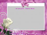 Personalizare felicitari de Sfânta Nina   14 Ianuarie - Sfânta Nina La mulți ani, ...! -