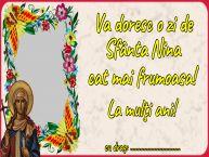 Personalizare felicitari de Sfânta Nina   Va doresc o zi de Sfânta Nina cat mai frumoasa! La mulţi ani! ...