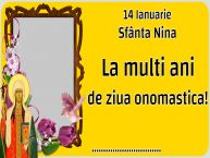 Personalizare felicitari de Sfânta Nina   14 Ianuarie Sfânta Nina La multi ani de ziua onomastica! ...
