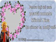 Personalizare felicitari de Sfânta Nina   Pentru toți cei care poartă numele Sfintei Nina Un sincer La mulţi ani! ...
