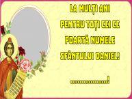 Personalizare felicitari de Sfântul Daniel | La mulți ani pentru toți cei ce poartă numele Sfântului Daniel! ...!