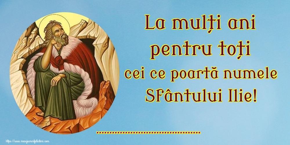 Personalizare felicitari de Sfantul Ilie | La mulți ani pentru toți cei ce poartă numele Sfântului Ilie! ...