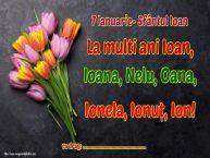 Personalizare felicitari de Sfântul Ioan | 7 Ianuarie- Sfântul Ioan La multi ani Ioan, Ioana, Nelu, Oana, Ionela, Ionuț, Ion! ...