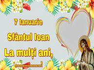 Personalizare felicitari de Sfântul Ioan | 7 Ianuarie Sfântul Ioan La mulți ani, ...!