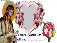 Personalizare felicitari de Sfântul Ioan | 7 Ianuarie - Sfantul Ioan La multi ani, ...!