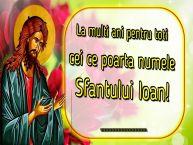 Personalizare felicitari de Sfântul Ioan   La multi ani pentru toti cei ce poarta numele Sfantului Ioan! ...