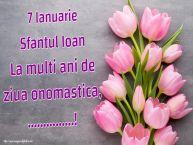 Personalizare felicitari de Sfântul Ioan | 7 Ianuarie Sfantul Ioan La multi ani de ziua onomastica, ...!