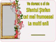 Personalizare felicitari de Sfântul Ștefan | Va doresc o zi de Sfantul Ștefan cat mai frumoasa! La multi ani! ...