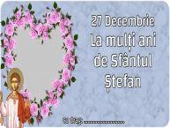 Personalizare felicitari de Sfântul Ștefan | 27 Decembrie La mulți ani de Sfântul Ștefan ...
