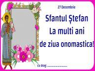 Personalizare felicitari de Sfântul Ștefan | 27 Decembrie Sfantul Ștefan La multi ani de ziua onomastica! ...