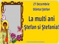 Personalizare felicitari de Sfântul Ștefan | 27 Decembrie Sfântul Ștefan La multi ani Ștefan si Ștefania! ...