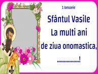 Personalizare felicitari de Sfântul Vasile | 1 Ianuarie Sfântul Vasile La multi ani de ziua onomastica, ...! -