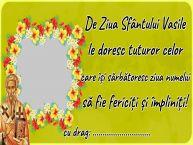 Personalizare felicitari de Sfântul Vasile | De Ziua Sfântului Vasile le doresc tuturor celor care își sărbătoresc ziua numelui să fie fericiți și împliniți! ...!