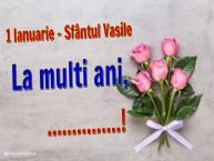 Personalizare felicitari de Sfântul Vasile | 1 Ianuarie - Sfântul Vasile La multi ani, ...!