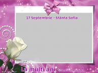 Personalizare felicitari de Sfânta Sofia   17 Septembrie - Sfânta Sofia La multi ani, ...! -