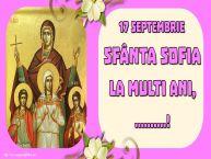 Personalizare felicitari de Sfânta Sofia | 17 Septembrie Sfânta Sofia La multi ani, ...!