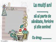 Personalizare felicitari de zi de nastere | La mulți ani ..., să ai parte de sănătate, fericire și zile senine! Cu drag: ...