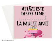 Personalizare felicitari de zi de nastere | Astăzi este despre tine ...! La mulți ani!