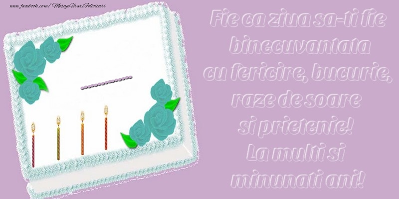Personalizare felicitari de zi de nastere | .... Fie ca ziua sa-ti fie binecuvantata cu fericire, bucurie, raze de soare si prietenie! La multi si minunati ani!