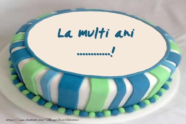 Personalizare felicitari de zi de nastere | Tort La multi ani ...!