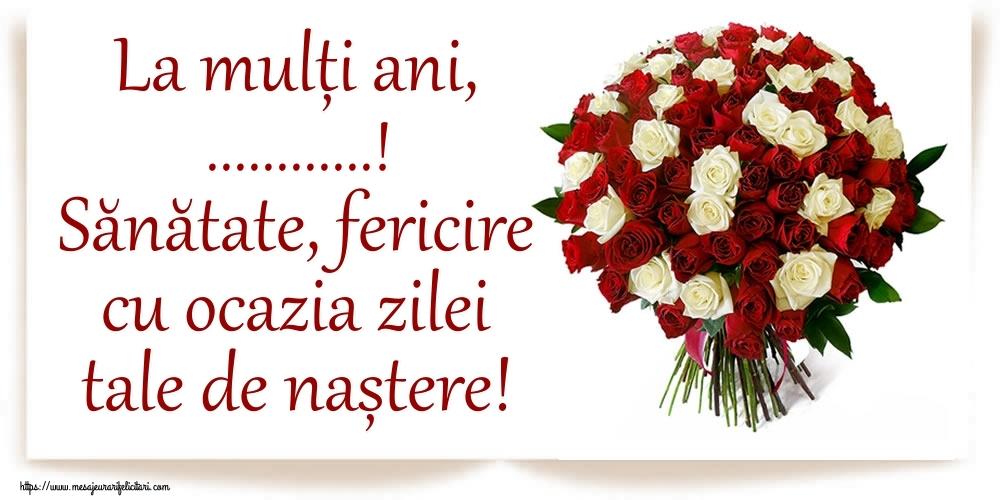 Personalizare felicitari de zi de nastere | La mulți ani, ...! Sănătate, fericire cu ocazia zilei tale de naștere!
