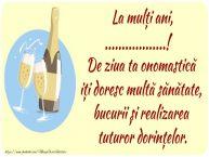 Personalizare felicitari de Ziua Numelui | La mulți ani, ...! De ziua ta onomastică iți doresc multă sănătate, bucurii și realizarea tuturor dorințelor.