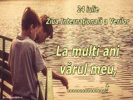 Personalizare felicitari de Ziua Verilor | 24 iulie Ziua Internaţională a Verilor La mulți ani vărul meu, ...!