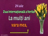 Personalizare felicitari de Ziua Verilor | 24 iulie Ziua Internaţională a Verilor La mulți ani vara mea, ...!